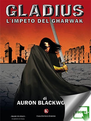 Gladius - L'Impeto del Gharwak ebook by Blackwood Auron