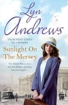 Sunlight on the Mersey - An utterly unforgettable saga of life after war ebook by Mrs Lyn Andrews