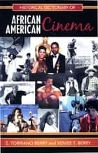 Historical Dictionary of African American Cinema ebook by Venise T. Berry,S. Torriano Berry