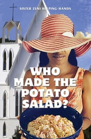 Who Made the Potato Salad? ebook by Sister Zeni Helping-Hands
