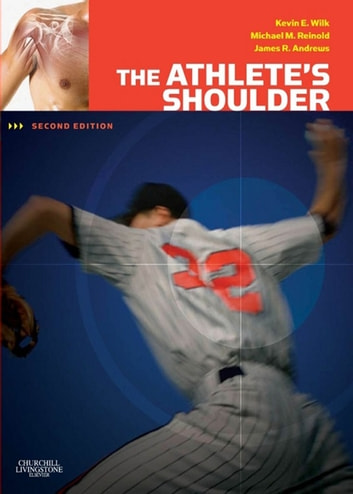 The Athlete's Shoulder E-Book ebook by James R. Andrews, MD,Kevin E. Wilk, PT, DPT,Michael M. Reinold, DPT, ATC, CSCS