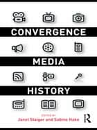 Convergence Media History ebook by Janet Staiger, Sabine Hake