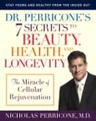 Dr. Perricone's 7 Secrets to Beauty, Health, and Longevity ebook by Nicholas Perricone, M.D.