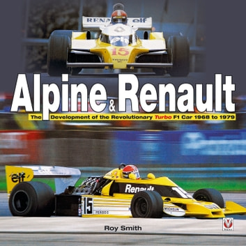 Alpine & Renault - The Development of the Revolutionary Turbo F1 Car: 1968 to 1979 ebook by Roy P Smith