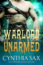 Warlord Unarmed ebook by Cynthia Sax