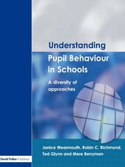 Understanding Pupil Behaviour in School - A Diversity of Approaches ebook by Janice Wearmouth,Ted Glynn,Robin C. Richmond,Mere Berryman