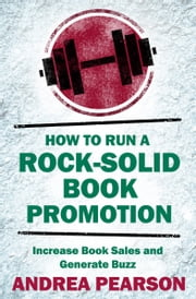How to Run a Rock-Solid Book Promotion - Increase Book Sales and Generate Buzz ebook by Andrea Pearson