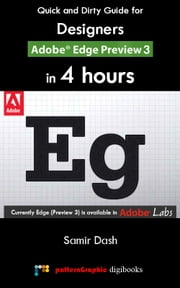 Quick and Dirty Guide for Designers: Adobe Edge Preview 3 in 4 Hours ebook by Samir Dash