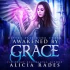 Awakened by Grace - Divine Fate Trilogy audiobook by Alicia Rades