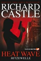 Castle 1: Heat Wave - Hitzewelle eBook von Richard Castle, Anika Klüver