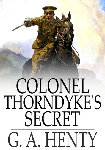 Colonel Thorndyke's Secret ebook by G. A. Henty