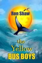 The Yellow Bus Boys ebook by Ron Shaw