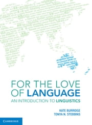 For the Love of Language - An Introduction to Linguistics ebook by Kate Burridge,Tonya N. Stebbins