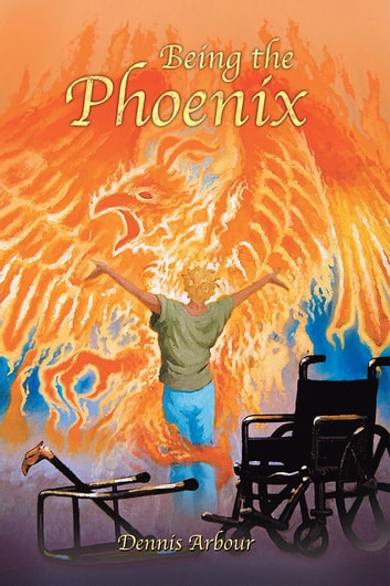 Being the Phoenix ebook by Dennis Arbour