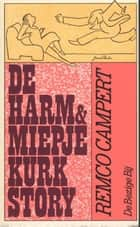 De Harm en Miepje Kurk story ebook by Remco Campert
