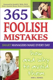 365 Foolish Mistakes Smart Managers Make Every Day - How and Why to Avoid Them ebook by Shri Henkel