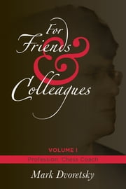 For Friends & Colleagues - Volume 1: Profession - Chess Coach ebook by Mark Dvoretsky