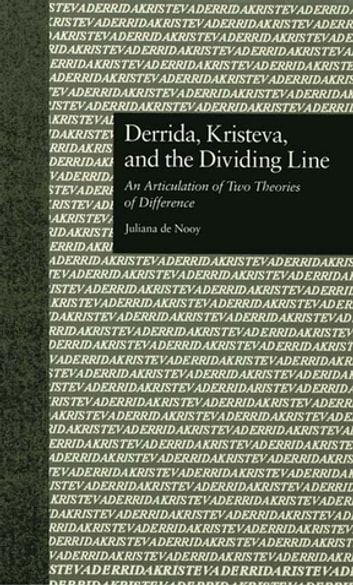 Derrida, Kristeva, and the Dividing Line - An Articulation of Two Theories of Difference eBook by Juliana De Nooy