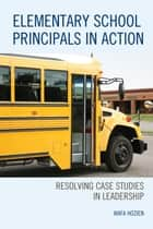 Elementary School Principals in Action - Resolving Case Studies in Leadership ebook by Wafa Hozien