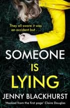 Someone Is Lying - The 'dark and twisty delight' from No.1 bestselling author Jenny Blackhurst ebook by Jenny Blackhurst