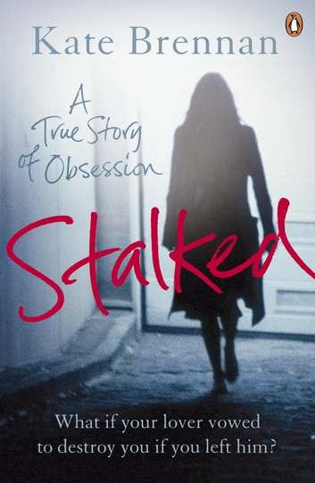 Stalked - A True Story of Obsession ebook by Kate Brennan
