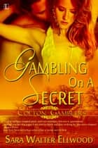 Gambling On A Secret ebook by Sara Walter Ellwood