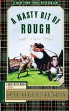 A Nasty Bit of Rough - A Novel ebook by David Feherty