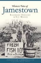 Historic Tales of Jamestown eBook by Rosemary Enright, Sue Maden