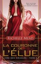 La Couronne de l'élue ebook by Richelle Mead,Lionel Evrard