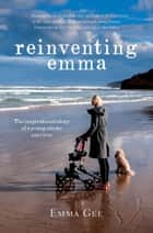 Reinventing Emma ebook by Emma Gee