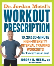 Dr. Jordan Metzl's Workout Prescription - 10, 20 & 30-minute high-intensity interval training workouts for every fitness level ebook by Kobo.Web.Store.Products.Fields.ContributorFieldViewModel