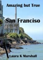 Amazing but True: San Francisco Book Three ebook by Laura K Marshall