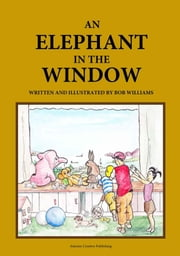 AN ELEPHANT IN THE WINDOW ebook by BOB WILLIAMS,JEFFREY INSOLE,BRAD KER,CONNIE WILLIAMS