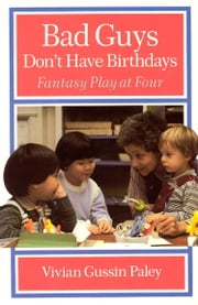 Bad Guys Don't Have Birthdays - Fantasy Play at Four ebook by Vivian Gussin Paley