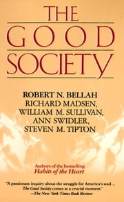 Good Society ebook by Robert Bellah,Richard Madsen,Steve Tipton,William Sullivan,Ann Swidler