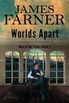 Worlds Apart - Men of Our Times, #2 ebook by James Farner