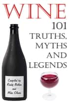 Wine - 101 Truths, Myths and Legends ebook by