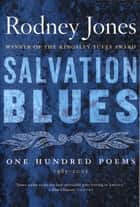 Salvation Blues - One Hundred Poems, 1985-2005 ebook by Rodney Jones