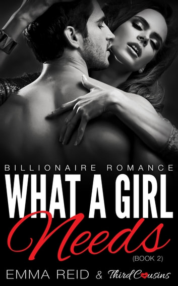 What A Girl Needs - (Billionaire Romance) (Book 2) ebook by Third Cousins,Emma Reid
