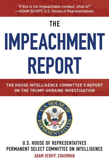 The Impeachment Report - The House Intelligence Committee's Report on the Trump-Ukraine Investigation ebook by U.S. House of Representatives Permanent Select Committee on Intelligence