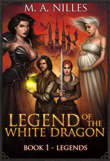 Legend of the White Dragon: Legends ebook by M. A. Nilles