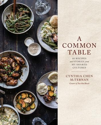 A Common Table - 80 Recipes and Stories from My Shared Cultures: A Cookbook ebook by Cynthia Chen McTernan