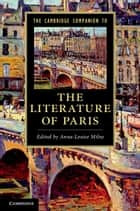 The Cambridge Companion to the Literature of Paris ebook by Anna-Louise Milne