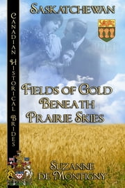 Fields of Gold Beneath Prairie Skies - Canadian Historical Brides ebook by Suzanne de Montigny