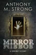 Mirror Mirror ebook by Anthony M. Strong