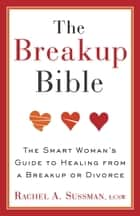 The Breakup Bible ebook by Rachel Sussman