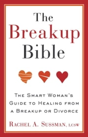 The Breakup Bible - The Smart Woman's Guide to Healing from a Breakup or Divorce ebook by Rachel Sussman