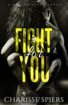 Fight For You - Broken Souls, #1 ebook by Charisse Spiers