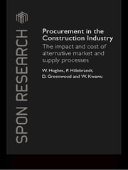Procurement in the Construction Industry - The Impact and Cost of Alternative Market and Supply Processes ebook by William Hughes,Patricia M. Hillebrandt,David Greenwood,Wisdom Kwawu