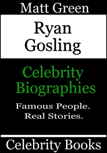 Ryan Gosling: Celebrity Biographies ebook by Matt Green